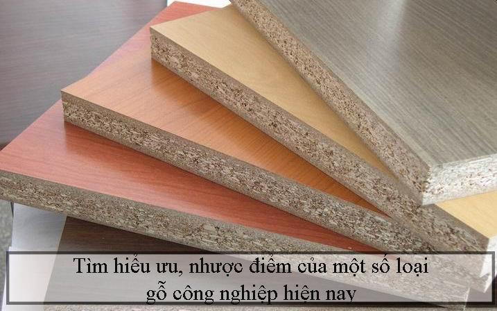 Tìm hiểu ưu, nhược điểm của một số loại gỗ công nghiệp hiện nay